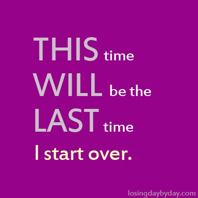 This Time Will Be The Last Time I Start Over